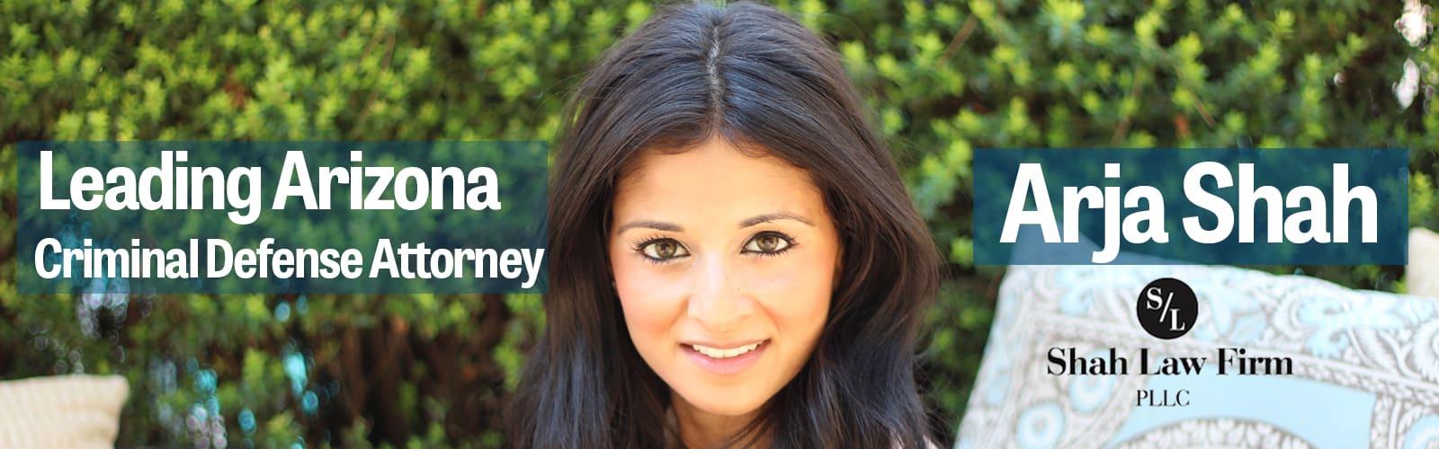 Phoenix Criminal Defense & DUI Attorney Arja Shah